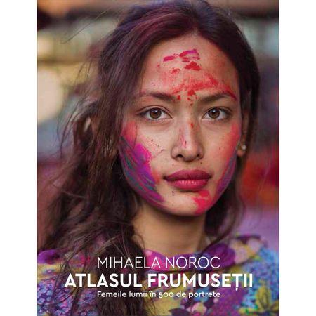 Atlasul frumusetii. Femeile lumii in 500 de portrete - Mihaela Noroc