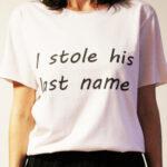 Tricou I stole his last name e1611850852258