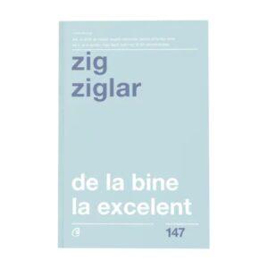DE LA BINE LA EXCELENT – Zig Ziglar