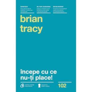 Incepe cu ce nu iti place – Brian Tracy